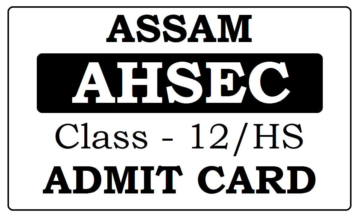 Assam HS Admit Card 2020 for AHSEC 12th Admit Card 2020 Download at ahsec.nic.in
